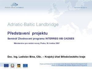 Pedstaven projektu AdriaticBaltic Landbridge Pedstaven projektu Semin Zhodnocen