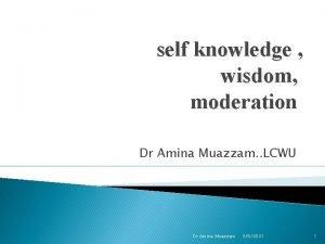 self knowledge wisdom moderation Dr Amina Muazzam LCWU