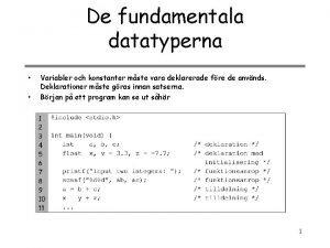 De fundamentala datatyperna Variabler och konstanter mste vara