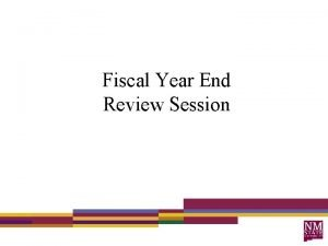 Fiscal Year End Review Session Agenda Year End