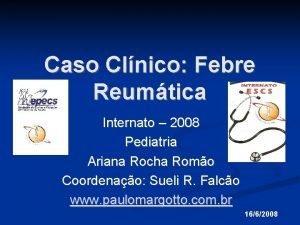 Caso Clnico Febre Reumtica Internato 2008 Pediatria Ariana