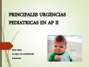 PRINCIPALES URGENCIAS PEDIATRICAS EN AP II Marta Espina