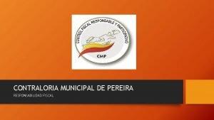 CONTRALORIA MUNICIPAL DE PEREIRA RESPONSABILIDAD FISCAL RESPONSABILIDAD FISCAL