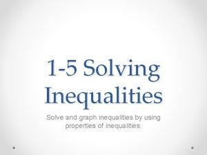 1 5 Solving Inequalities Solve and graph inequalities