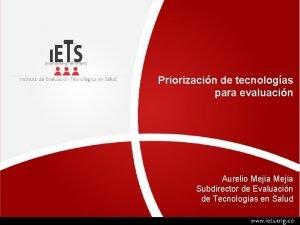 Priorizacin de tecnologas para evaluacin Aurelio Meja Subdirector