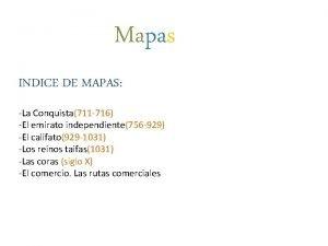 Mapas INDICE DE MAPAS La Conquista711 716 El