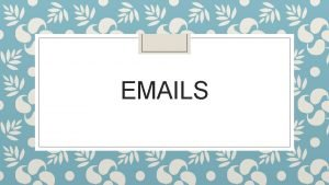 EMAILS Types of Emails Formal to a prospective
