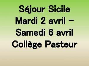 Sjour Sicile Mardi 2 avril Samedi 6 avril