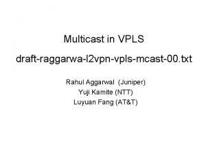 Multicast in VPLS draftraggarwal 2 vpnvplsmcast00 txt Rahul