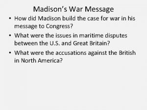Madisons War Message How did Madison build the