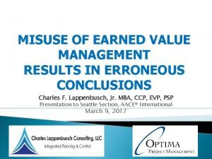 MISUSE OF EARNED VALUE MANAGEMENT RESULTS IN ERRONEOUS