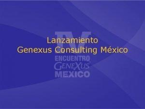 Lanzamiento Genexus Consulting Mxico Agenda GXC Internacional GXC