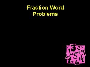 Fraction Word Problems When reading word problems containing