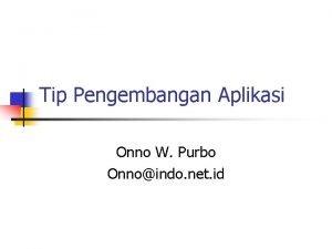 Tip Pengembangan Aplikasi Onno W Purbo Onnoindo net