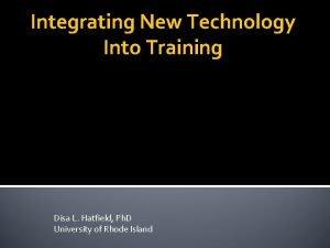 Integrating New Technology Into Training Disa L Hatfield