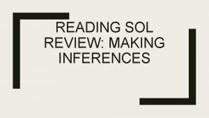 READING SOL REVIEW MAKING INFERENCES What does inference