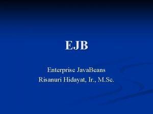 EJB Enterprise Java Beans Risanuri Hidayat Ir M