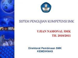 SISTEM PENGUJIAN KOMPETENSI SMK UJIAN NASIONAL SMK TH