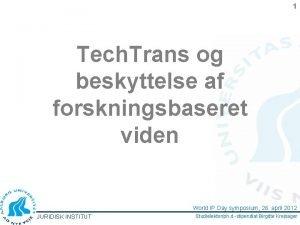 1 Tech Trans og beskyttelse af forskningsbaseret viden