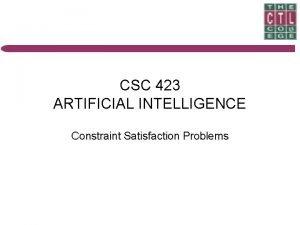 CSC 423 ARTIFICIAL INTELLIGENCE Constraint Satisfaction Problems CONSTRAINT