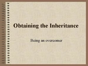 Obtaining the Inheritance Being an overcomer Obtaining the