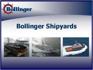 Bollinger Shipyards Background Established 1946 Family owned and