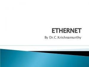 ETHERNET By Dr C Krishnamurthy Ethernet is a