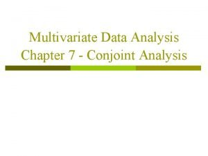 Multivariate Data Analysis Chapter 7 Conjoint Analysis What