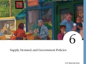 2007 Thomson SouthWestern Supply Demand and Government Policies
