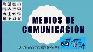 MEDIOS DE COMUNICACIN CONOCER LOS MEDIOS DE COMUNICACIN