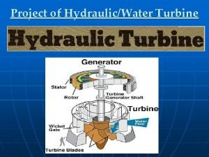Project of HydraulicWater Turbine Contents 1 Turbine Defination