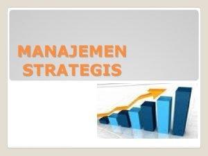 MANAJEMEN STRATEGIS A PENGERTIAN Manajemen Strategis menurut Fred