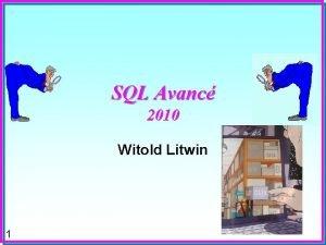 SQL Avanc 2010 Witold Litwin 1 Quoi Pourquoi