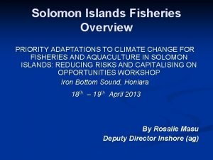 Solomon Islands Fisheries Overview PRIORITY ADAPTATIONS TO CLIMATE