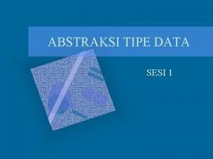 ABSTRAKSI TIPE DATA SESI 1 Tipe Data Jenis