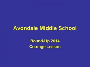 Avondale Middle School RoundUp 2014 Courage Lesson Courage