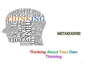 METAKOGNISI Thinking About Your Own Thinking 1 Diperkenalkan
