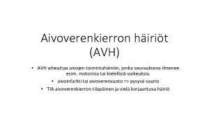 Aivoverenkierron hirit AVH AVH aiheuttaa aivojen toimintahirin jonka