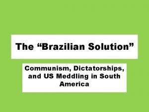 The Brazilian Solution Communism Dictatorships and US Meddling