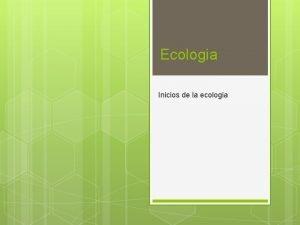 Ecologia Inicios de la ecologia La ciencia La