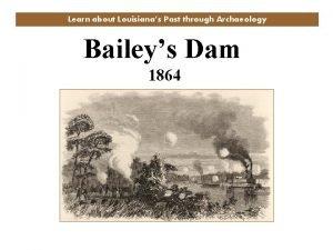 Learn about Louisianas Past through Archaeology Baileys Dam