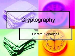 Cryptography Gerard Klonarides What is cryptography Symmetric Encryption