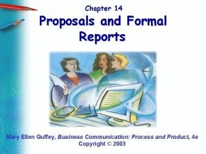 Chapter 14 Proposals and Formal Reports Mary Ellen