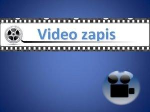 Video zapis Video zapis Video ili videotehnik zjedniki