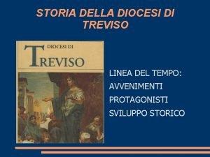 STORIA DELLA DIOCESI DI TREVISO LINEA DEL TEMPO