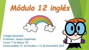 Mdulo 12 ingls Colegio Manantial Profesora Jessica Seplveda