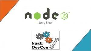 Jerry Neal Agenda About Node Modules Node Architecture