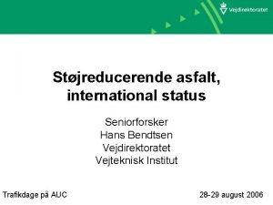 Stjreducerende asfalt international status Seniorforsker Hans Bendtsen Vejdirektoratet