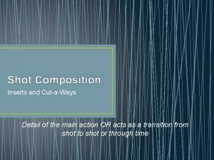 Shot Composition Inserts and CutaWays Detail of the