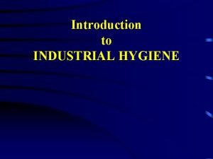 Introduction to INDUSTRIAL HYGIENE Industrial Hygiene uthat science